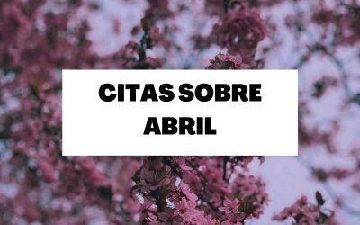 Descubre las mejores frases sobre el mes de Abril